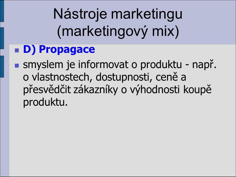 Nástroje marketingu (marketingový mix) D) Propagace smyslem je informovat o produktu - např.