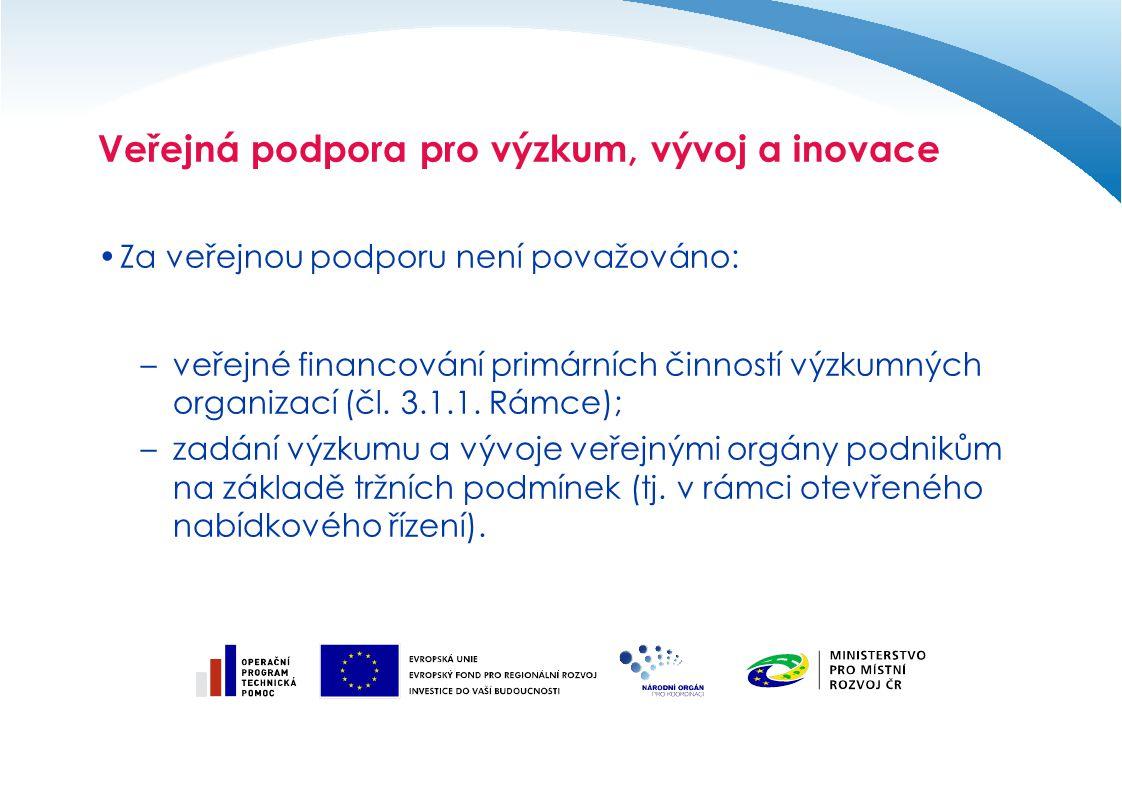 Veřejná podpora pro výzkum, vývoj a inovace Za veřejnou podporu není považováno: –veřejné financování primárních činností výzkumných organizací (čl. 3