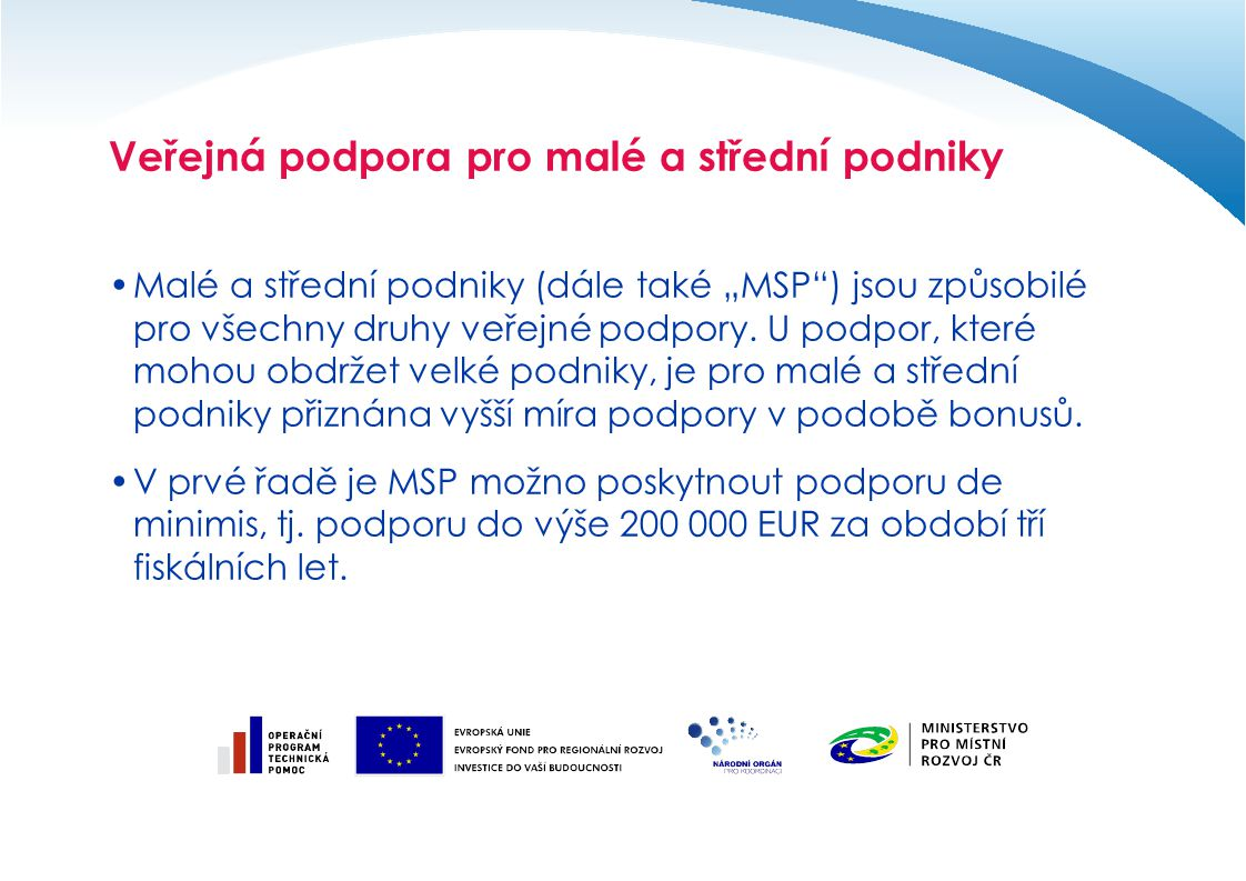 """Veřejná podpora pro malé a střední podniky Malé a střední podniky (dále také """"MSP ) jsou způsobilé pro všechny druhy veřejné podpory."""