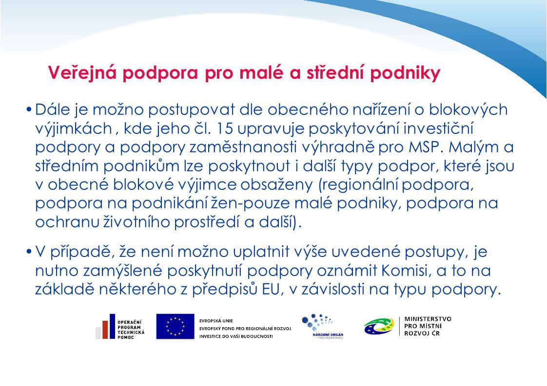 Veřejná podpora pro malé a střední podniky Dále je možno postupovat dle obecného nařízení o blokových výjimkách, kde jeho čl. 15 upravuje poskytování