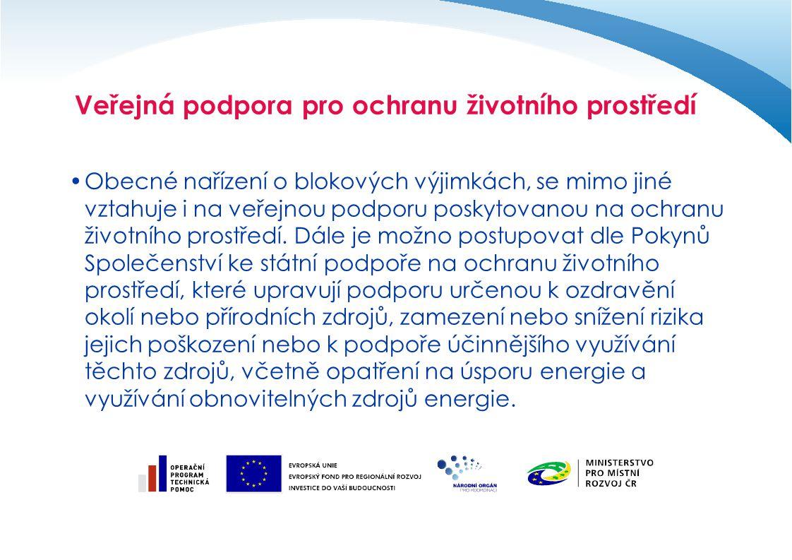 Veřejná podpora pro ochranu životního prostředí Obecné nařízení o blokových výjimkách, se mimo jiné vztahuje i na veřejnou podporu poskytovanou na ochranu životního prostředí.