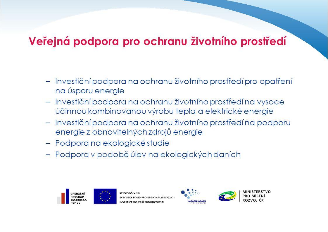Veřejná podpora pro ochranu životního prostředí –Investiční podpora na ochranu životního prostředí pro opatření na úsporu energie –Investiční podpora