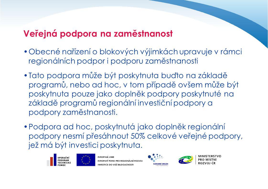 Veřejná podpora na zaměstnanost Obecné nařízení o blokových výjimkách upravuje v rámci regionálních podpor i podporu zaměstnanosti Tato podpora může b