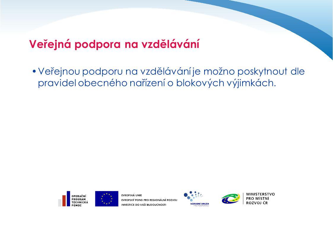 Veřejná podpora na vzdělávání Veřejnou podporu na vzdělávání je možno poskytnout dle pravidel obecného nařízení o blokových výjimkách.