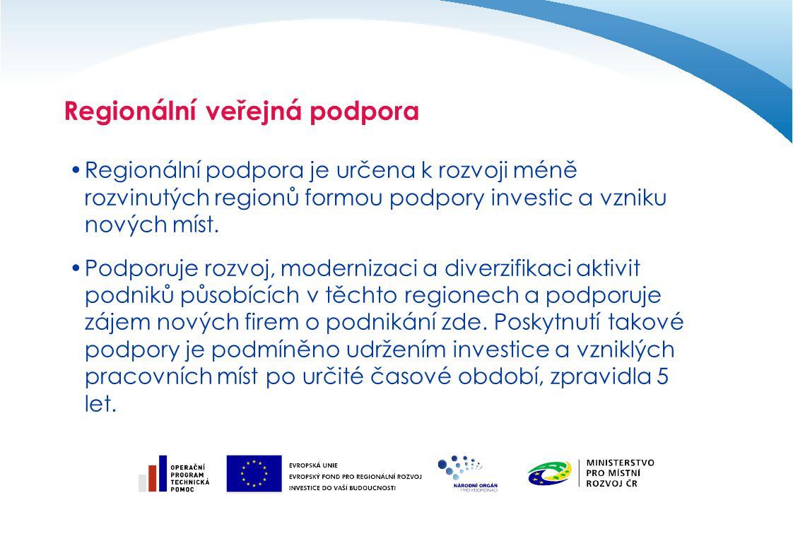 Regionální veřejná podpora Regionální podpora je určena k rozvoji méně rozvinutých regionů formou podpory investic a vzniku nových míst. Podporuje roz