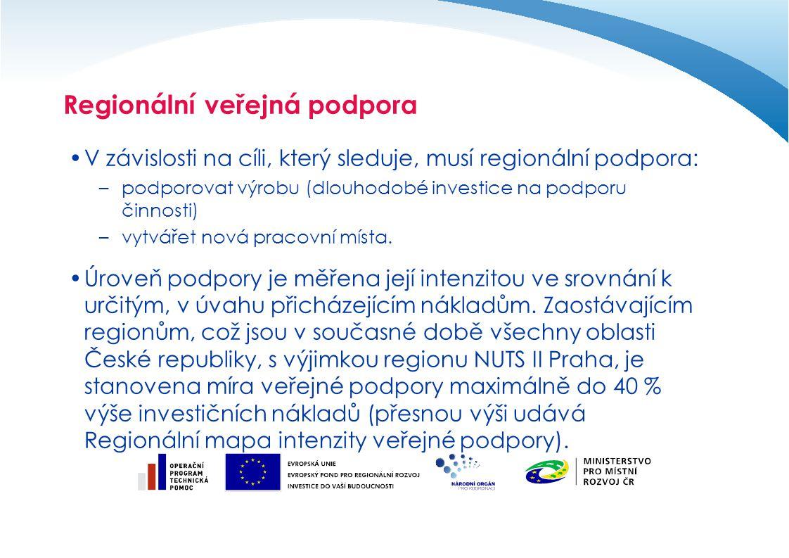 Regionální veřejná podpora V závislosti na cíli, který sleduje, musí regionální podpora: –podporovat výrobu (dlouhodobé investice na podporu činnosti)