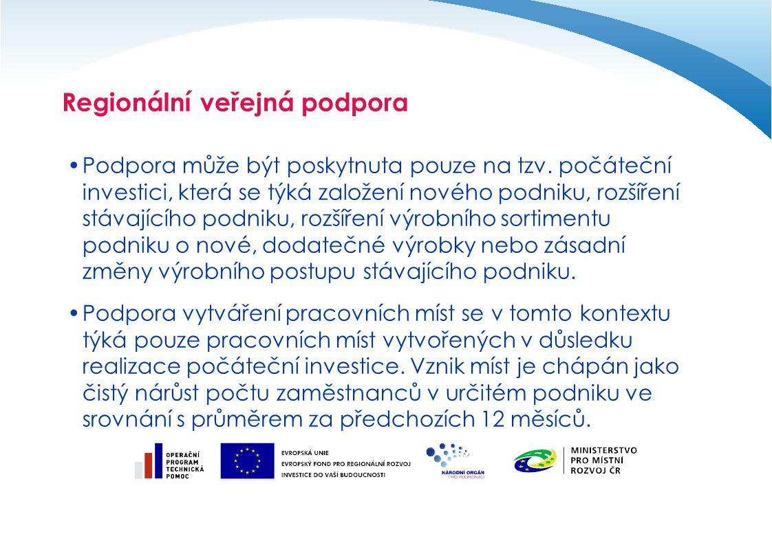 Regionální veřejná podpora Podpora může být poskytnuta pouze na tzv. počáteční investici, která se týká založení nového podniku, rozšíření stávajícího
