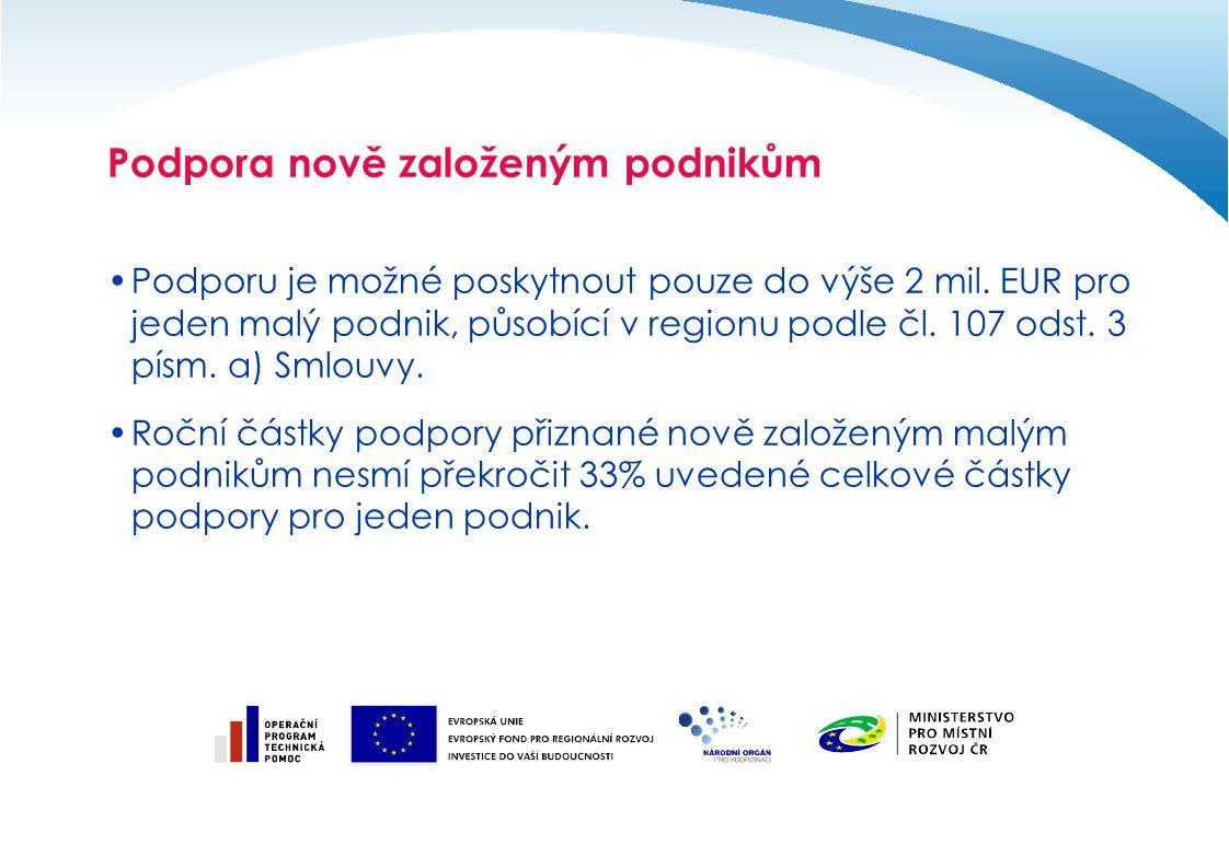 Podpora nově založeným podnikům Podporu je možné poskytnout pouze do výše 2 mil. EUR pro jeden malý podnik, působící v regionu podle čl. 107 odst. 3 p