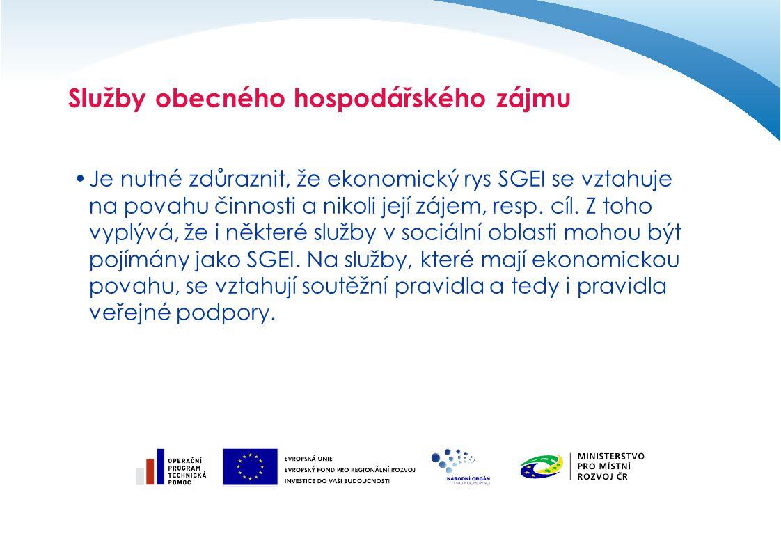 Služby obecného hospodářského zájmu Je nutné zdůraznit, že ekonomický rys SGEI se vztahuje na povahu činnosti a nikoli její zájem, resp. cíl. Z toho v