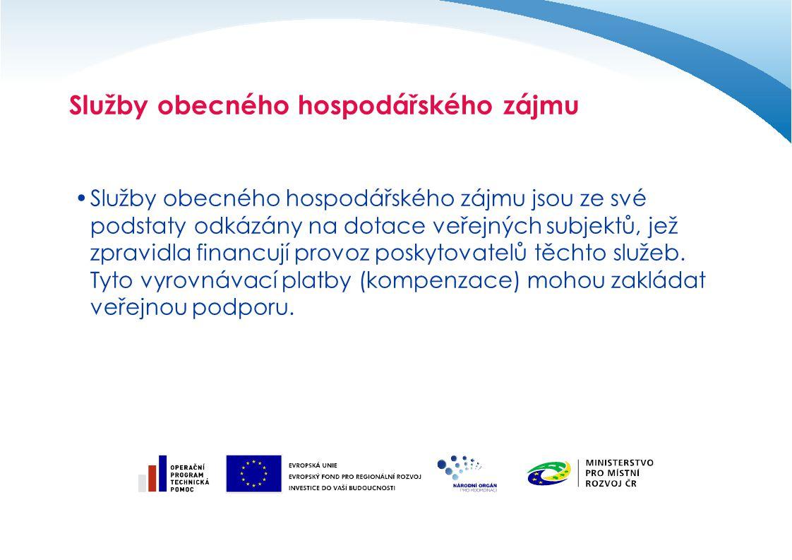 Služby obecného hospodářského zájmu Služby obecného hospodářského zájmu jsou ze své podstaty odkázány na dotace veřejných subjektů, jež zpravidla financují provoz poskytovatelů těchto služeb.