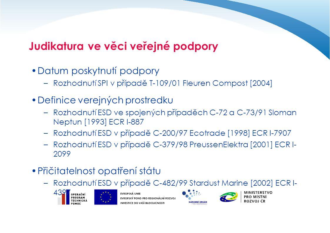 Judikatura ve věci veřejné podpory Datum poskytnutí podpory –Rozhodnutí SPI v případě T-109/01 Fleuren Compost [2004] Definice verejných prostredku –R