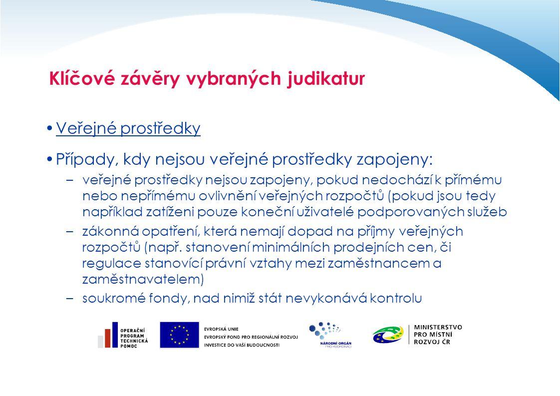 Klíčové závěry vybraných judikatur Veřejné prostředky Případy, kdy nejsou veřejné prostředky zapojeny: –veřejné prostředky nejsou zapojeny, pokud nedo