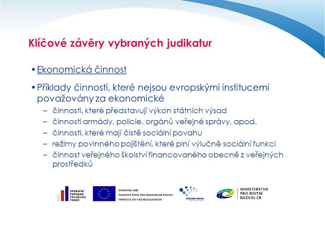 Klíčové závěry vybraných judikatur Ekonomická činnost Příklady činností, které nejsou evropskými institucemi považovány za ekonomické –činnosti, které