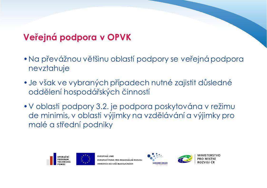 Veřejná podpora v OPVK Na převážnou většinu oblastí podpory se veřejná podpora nevztahuje Je však ve vybraných případech nutné zajistit důsledné oddělení hospodářských činností V oblasti podpory 3.2.