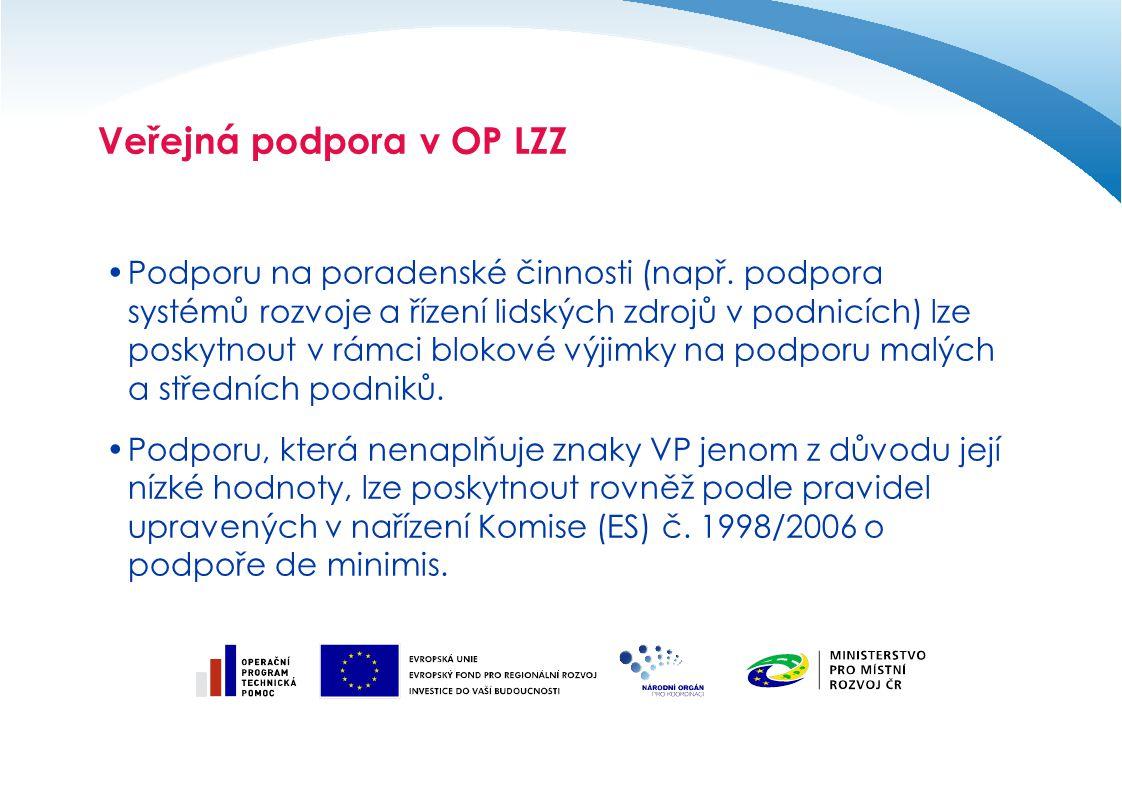 Veřejná podpora v OP LZZ Podporu na poradenské činnosti (např. podpora systémů rozvoje a řízení lidských zdrojů v podnicích) lze poskytnout v rámci bl