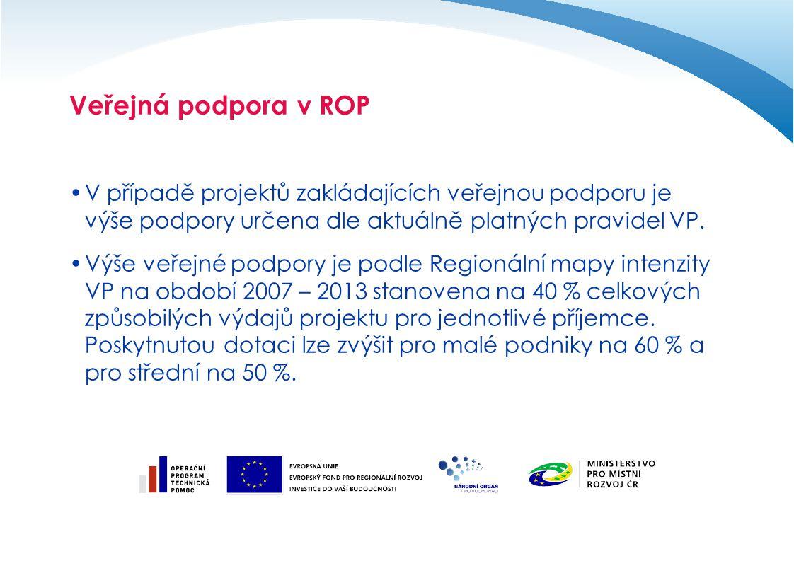Veřejná podpora v ROP V případě projektů zakládajících veřejnou podporu je výše podpory určena dle aktuálně platných pravidel VP. Výše veřejné podpory