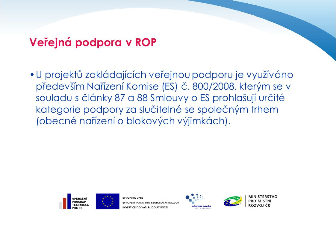 Veřejná podpora v ROP U projektů zakládajících veřejnou podporu je využíváno především Nařízení Komise (ES) č. 800/2008, kterým se v souladu s články