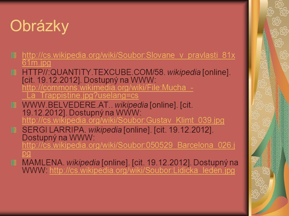 Obrázky http://cs.wikipedia.org/wiki/Soubor:Slovane_v_pravlasti_81x 61m.jpg HTTP//:QUANTITY.TEXCUBE.COM/58. wikipedia [online]. [cit. 19.12.2012]. Dos