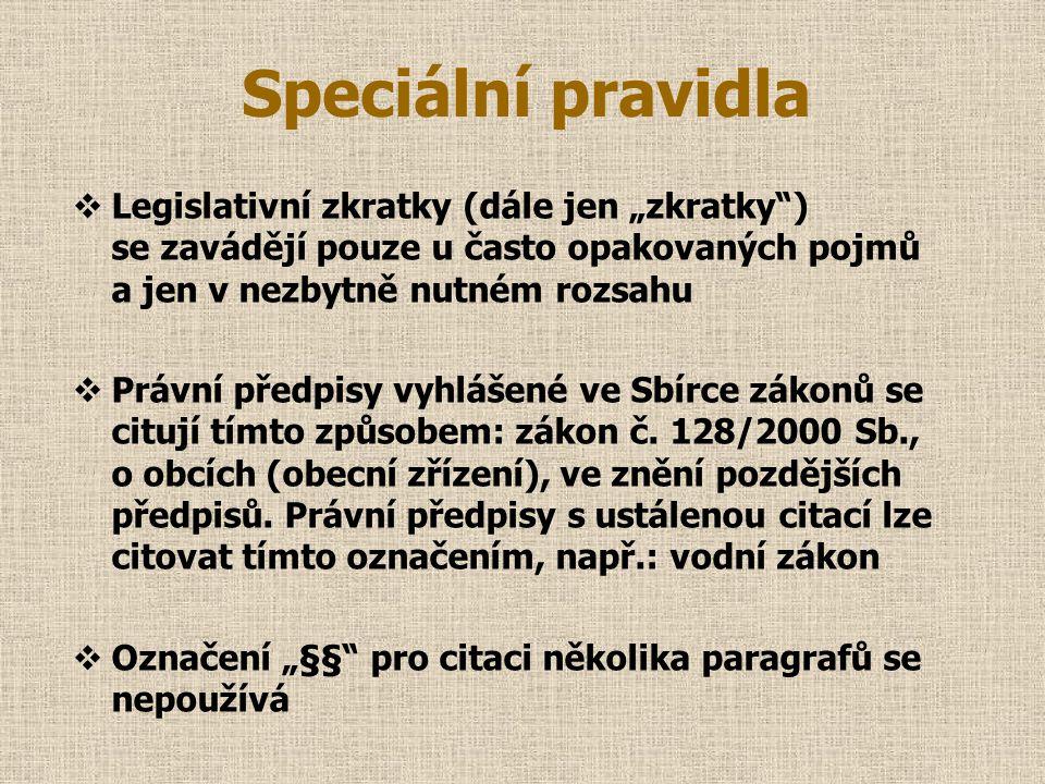"""Speciální pravidla  Legislativní zkratky (dále jen """"zkratky"""") se zavádějí pouze u často opakovaných pojmů a jen v nezbytně nutném rozsahu  Právní př"""