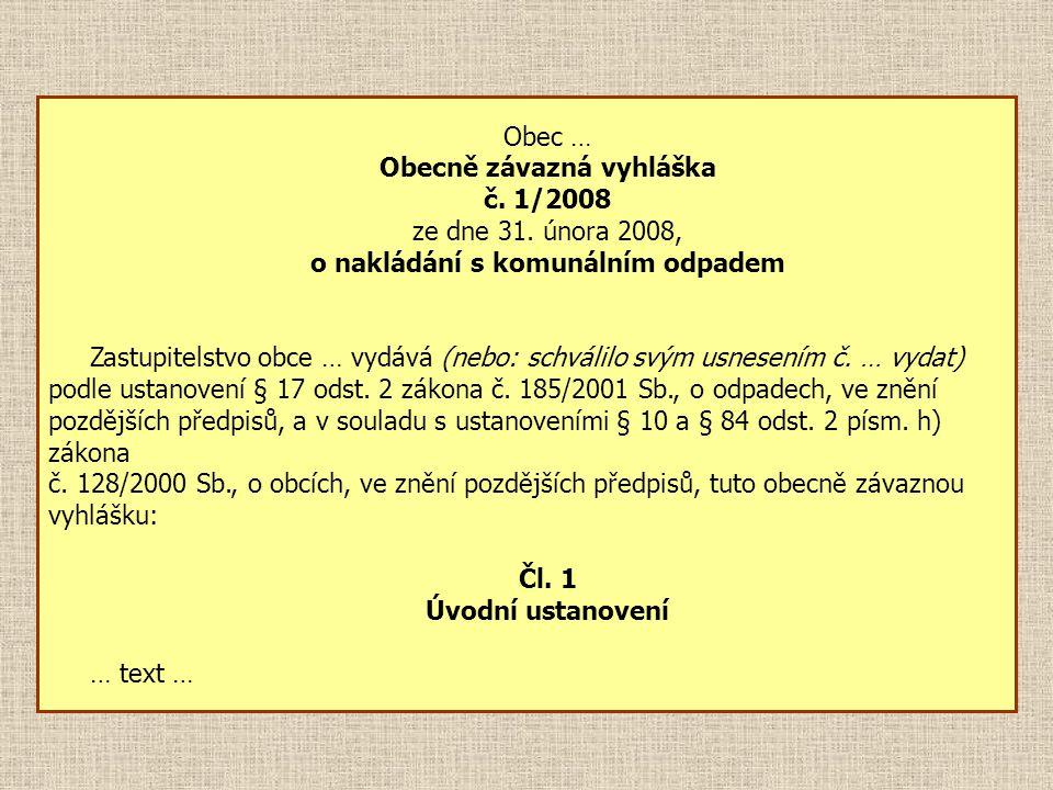Obec … Obecně závazná vyhláška č. 1/2008 ze dne 31. února 2008, o nakládání s komunálním odpadem Zastupitelstvo obce … vydává (nebo: schválilo svým us