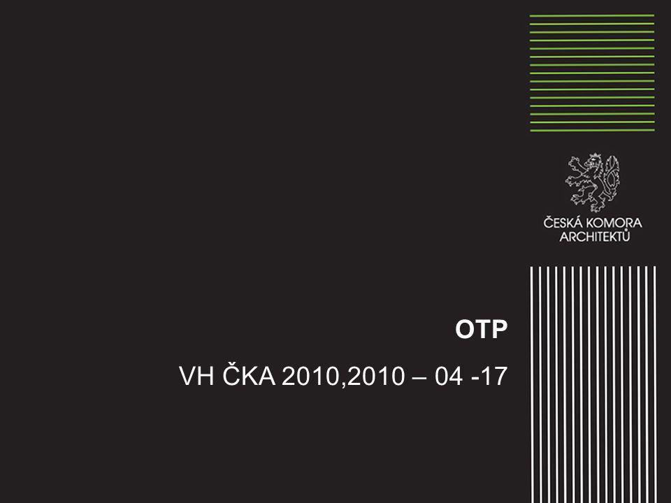 Aktivity ČKA při přípravě nových OTP ČKA se problematice OTP věnuje soustavně od roku 2008 udělala si vlastní analýzu tehdy platné vyhlášky dohodla se na spolupráci s ČKAIT přesvědčuje MMR o potřebě změnit vyhlášku(y)