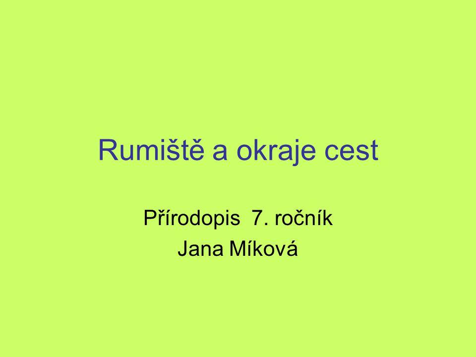 Rumiště a okraje cest Přírodopis 7. ročník Jana Míková