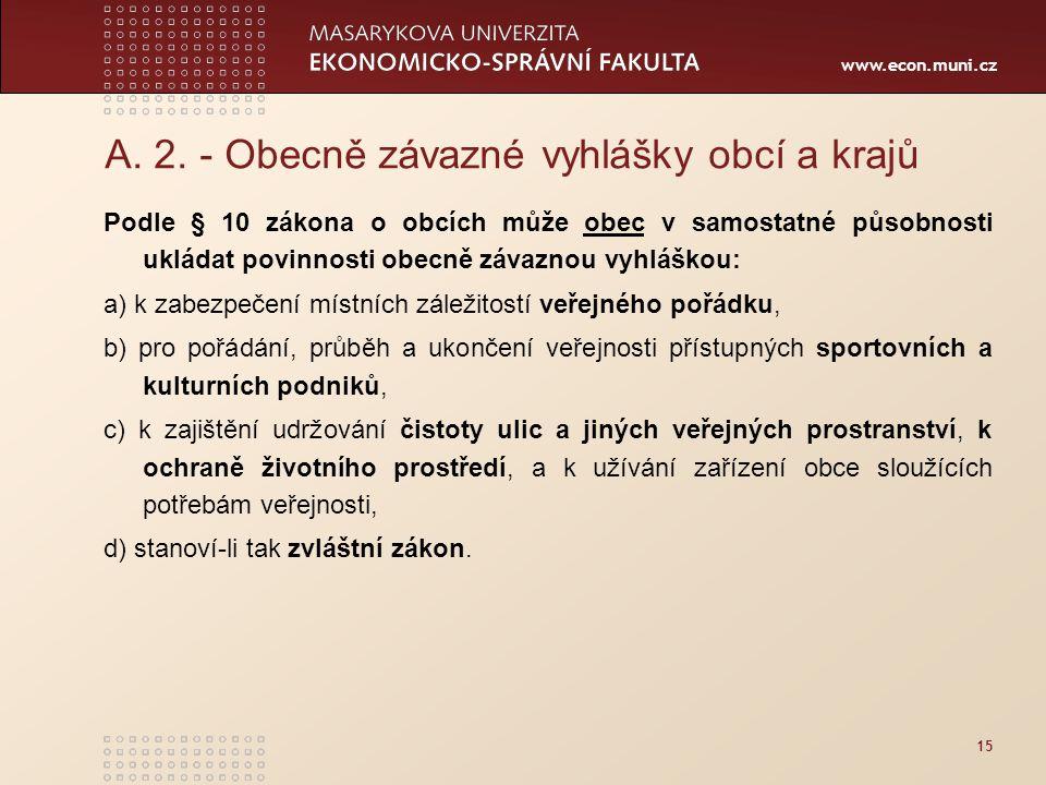 www.econ.muni.cz 15 A. 2. - Obecně závazné vyhlášky obcí a krajů Podle § 10 zákona o obcích může obec v samostatné působnosti ukládat povinnosti obecn