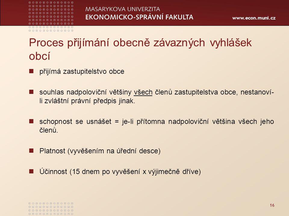 www.econ.muni.cz 16 Proces přijímání obecně závazných vyhlášek obcí přijímá zastupitelstvo obce souhlas nadpoloviční většiny všech členů zastupitelstv