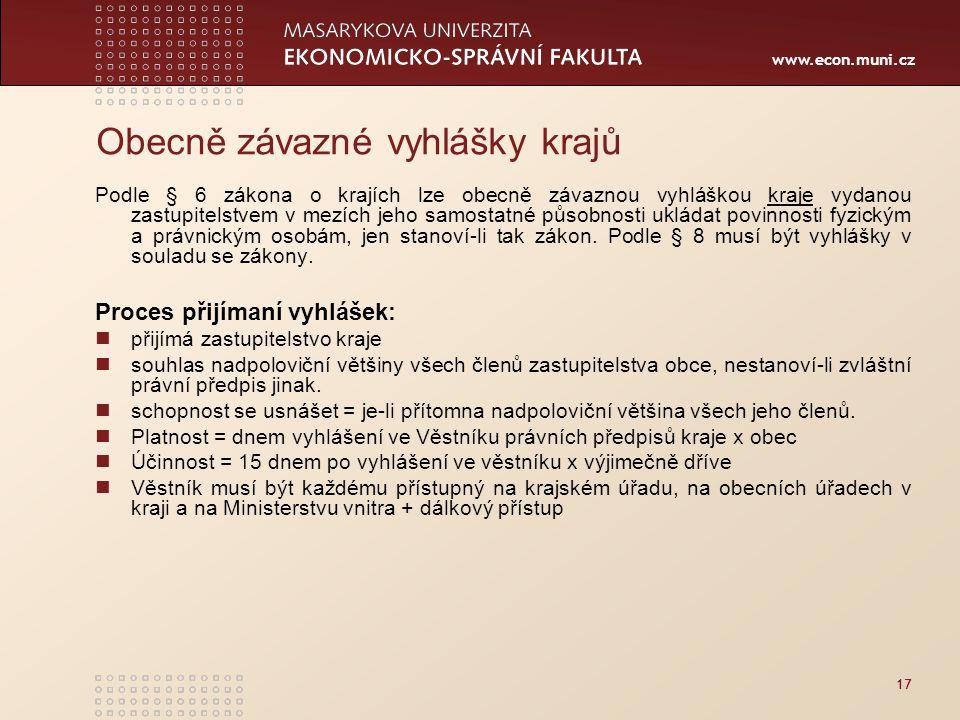 www.econ.muni.cz 17 Obecně závazné vyhlášky krajů Podle § 6 zákona o krajích lze obecně závaznou vyhláškou kraje vydanou zastupitelstvem v mezích jeho