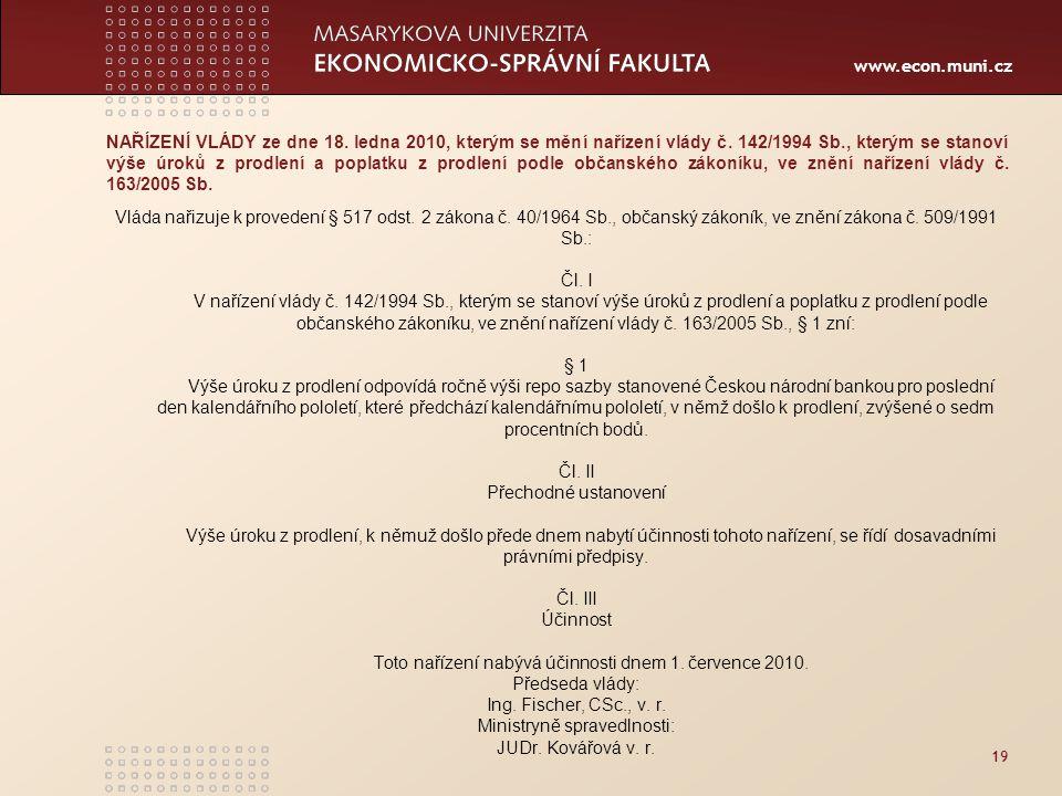 www.econ.muni.cz 19 NAŘÍZENÍ VLÁDY ze dne 18. ledna 2010, kterým se mění nařízení vlády č. 142/1994 Sb., kterým se stanoví výše úroků z prodlení a pop