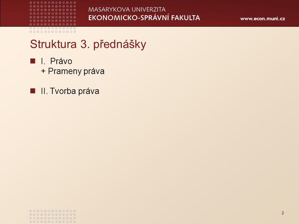 www.econ.muni.cz 2 Struktura 3. přednášky I. Právo + Prameny práva II. Tvorba práva