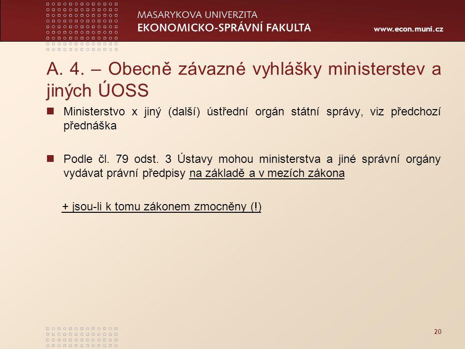 www.econ.muni.cz 20 A. 4. – Obecně závazné vyhlášky ministerstev a jiných ÚOSS Ministerstvo x jiný (další) ústřední orgán státní správy, viz předchozí