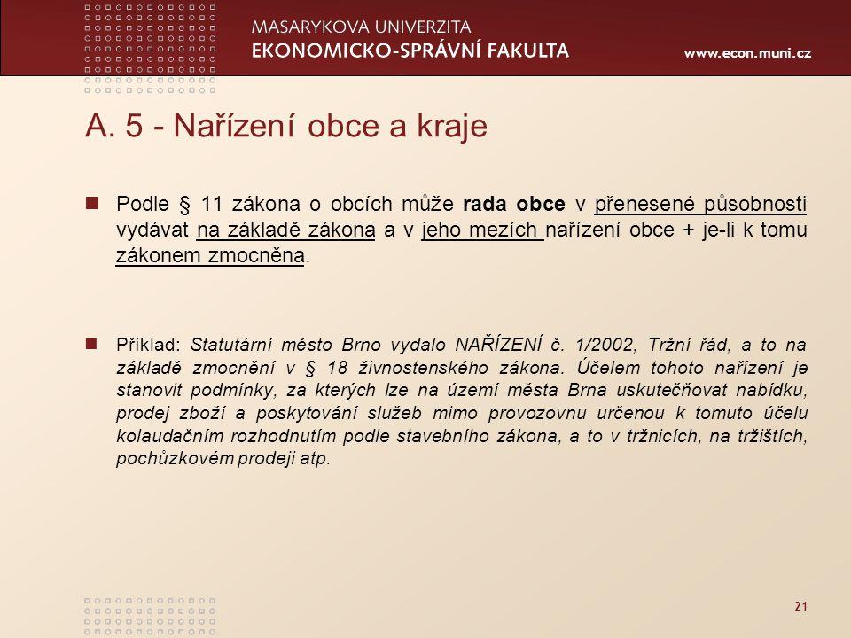 www.econ.muni.cz 21 A. 5 - Nařízení obce a kraje Podle § 11 zákona o obcích může rada obce v přenesené působnosti vydávat na základě zákona a v jeho m
