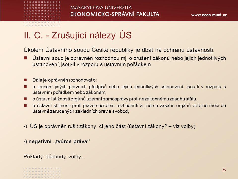 www.econ.muni.cz 25 II. C. - Zrušující nálezy ÚS Úkolem Ústavního soudu České republiky je dbát na ochranu ústavnosti.ústavnosti Ústavní soud je opráv