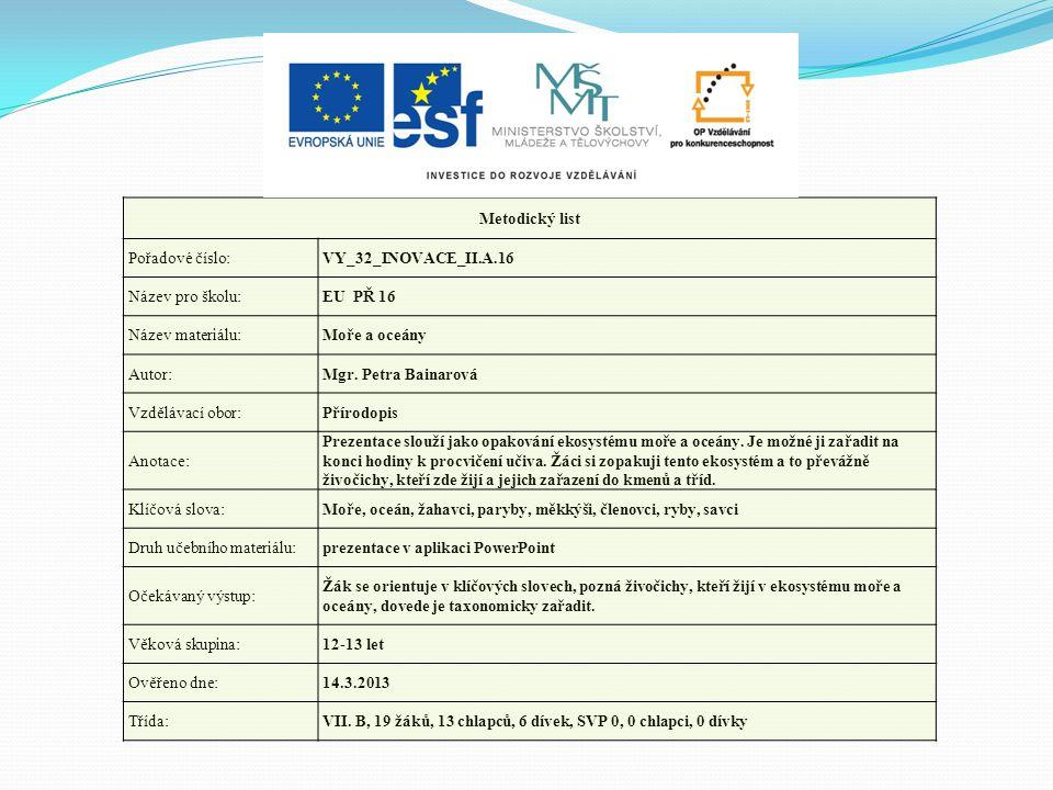 Metodický list Pořadové číslo:VY_32_INOVACE_II.A.16 Název pro školu:EU PŘ 16 Název materiálu:Moře a oceány Autor:Mgr. Petra Bainarová Vzdělávací obor:
