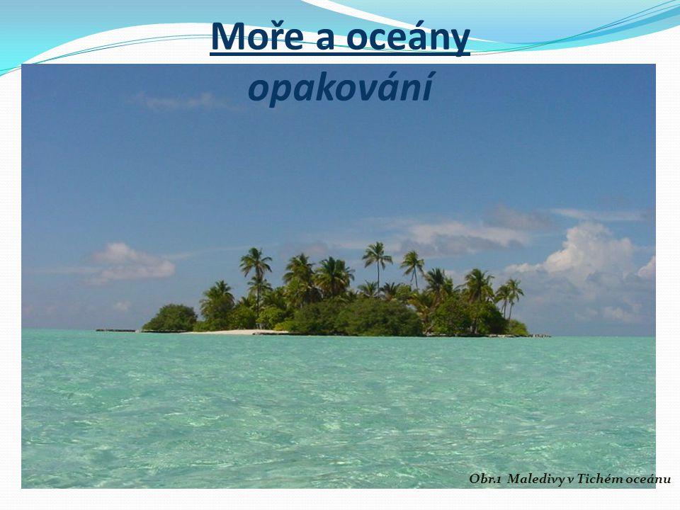 Moře a oceány opakování Obr.1 Maledivy v Tichém oceánu
