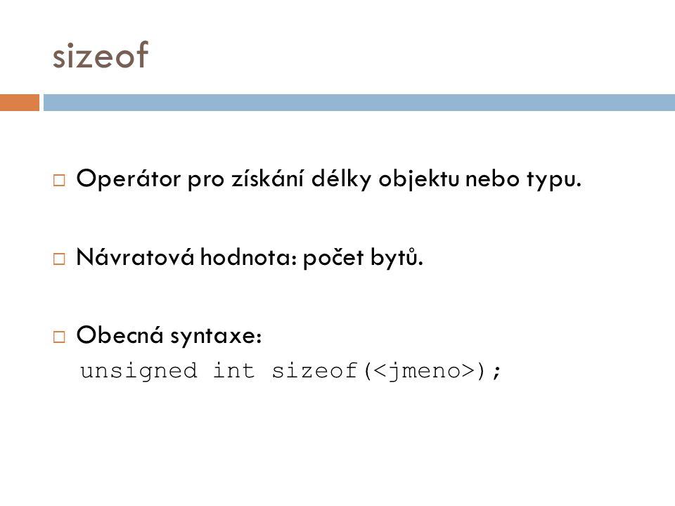 sizeof  Operátor pro získání délky objektu nebo typu.  Návratová hodnota: počet bytů.  Obecná syntaxe: unsigned int sizeof( );
