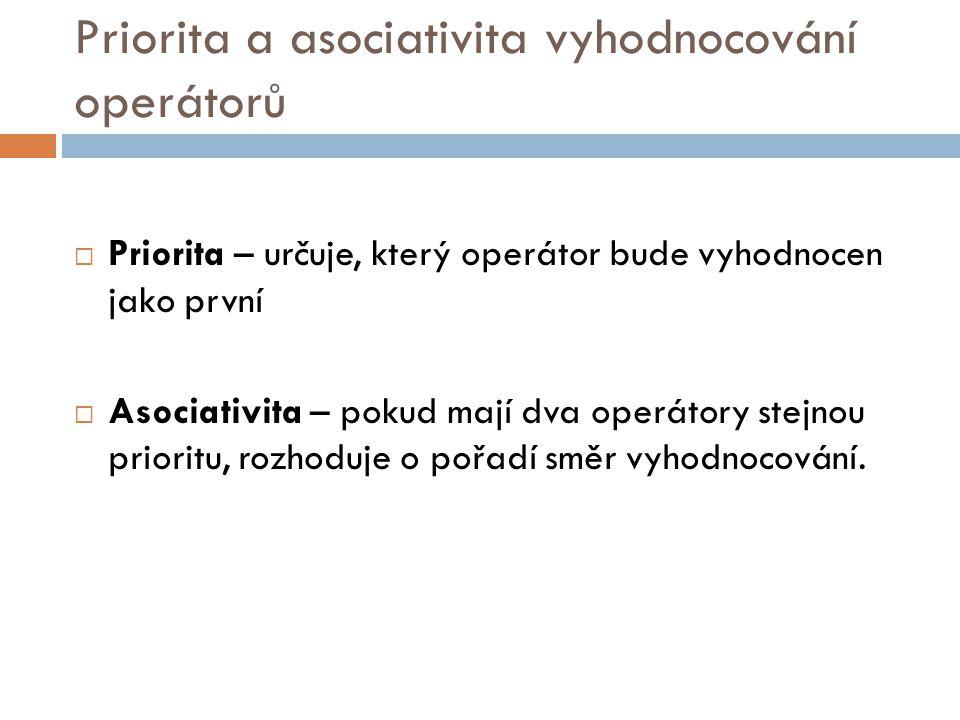 Priorita a asociativita vyhodnocování operátorů  Priorita – určuje, který operátor bude vyhodnocen jako první  Asociativita – pokud mají dva operáto