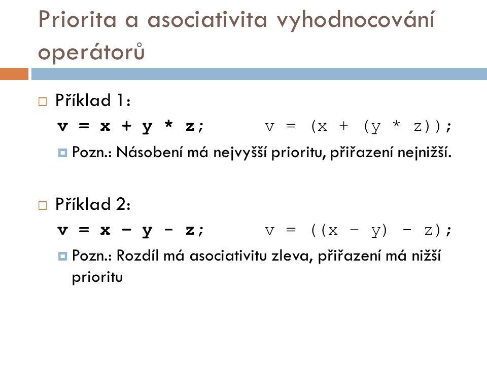 Priorita a asociativita vyhodnocování operátorů  Příklad 1: v = x + y * z; v = (x + (y * z));  Pozn.: Násobení má nejvyšší prioritu, přiřazení nejnižší.