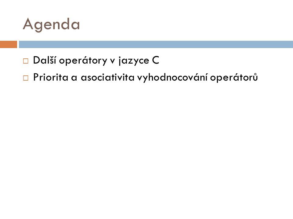 Agenda  Další operátory v jazyce C  Priorita a asociativita vyhodnocování operátorů