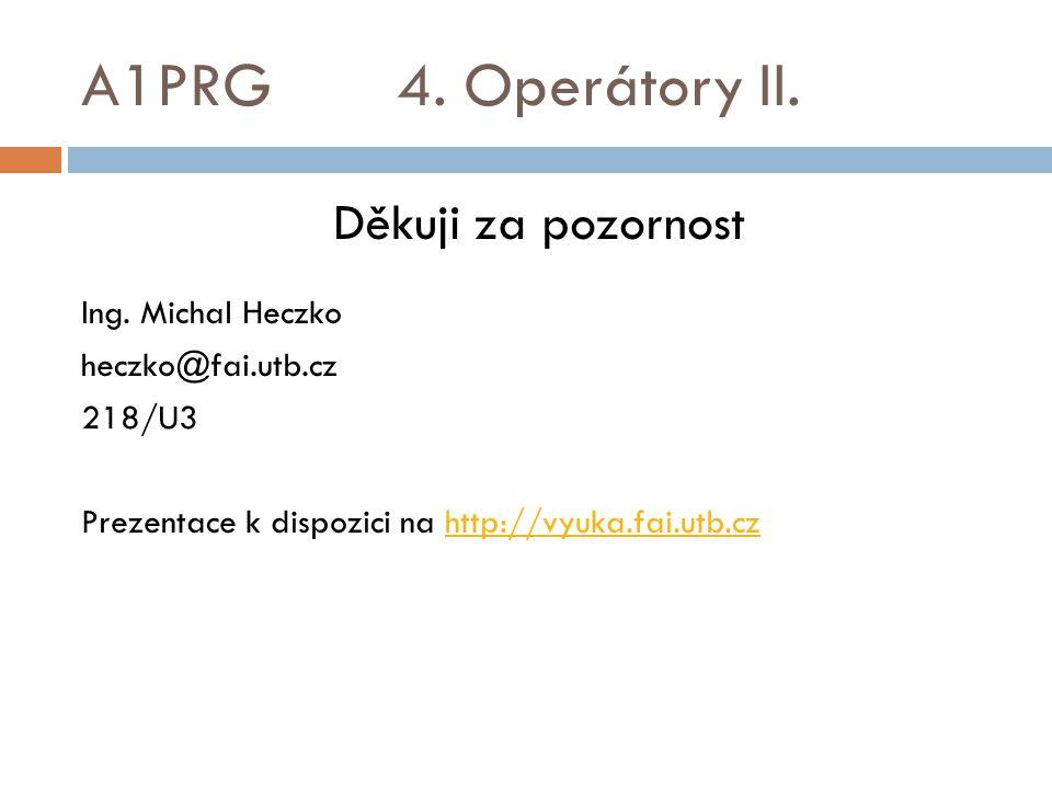 A1PRG 4. Operátory II. Děkuji za pozornost Ing. Michal Heczko heczko@fai.utb.cz 218/U3 Prezentace k dispozici na http://vyuka.fai.utb.czhttp://vyuka.f