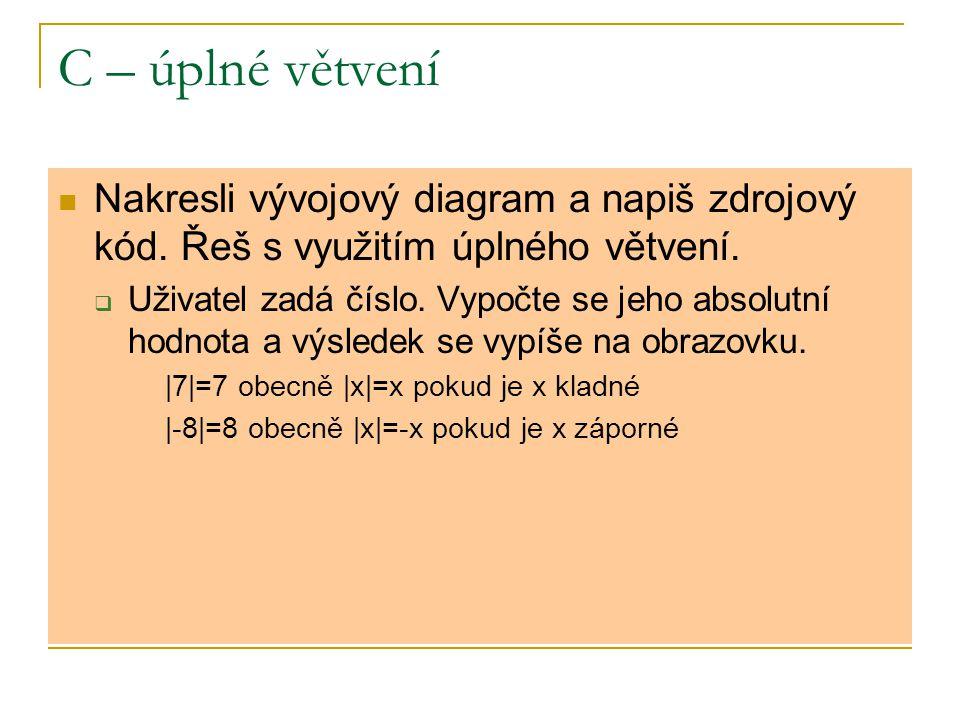if vnořování #include int main() { float x,y; printf( Zadej prvni cislo : ); scanf( %f ,&x); printf( Zadej druhe cislo : ); scanf( %f ,&y); if (x > y) { printf( Vetsi cislo je %f\n ,x); printf( Mensi cislo je %f\n ,y);} else if (x = = y) printf( Cisla jsou stejna.\n ); else { printf( Vetsi cislo je %f\n ,y); printf( Mensi cislo je %f\n ,x);} return(0); } Nakresli vývojový diagram k tomuto zdrojovému kódu.