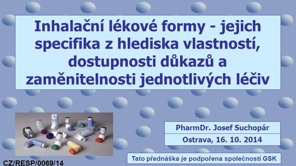 Inhalační lékové formy - jejich specifika z hlediska vlastností, dostupnosti důkazů a zaměnitelnosti jednotlivých léčiv PharmDr.