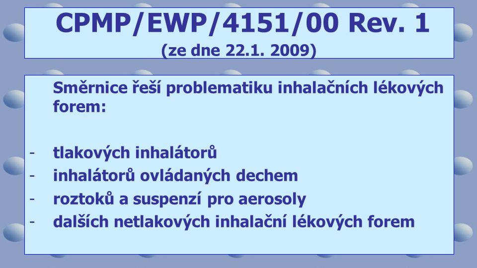 Směrnice řeší problematiku inhalačních lékových forem: -tlakových inhalátorů -inhalátorů ovládaných dechem -roztoků a suspenzí pro aerosoly -dalších netlakových inhalační lékových forem CPMP/EWP/4151/00 Rev.