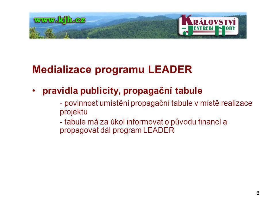 Medializace programu LEADER pravidla publicity, propagační tabule - povinnost umístění propagační tabule v místě realizace projektu - tabule má za úkol informovat o původu financí a propagovat dál program LEADER 8