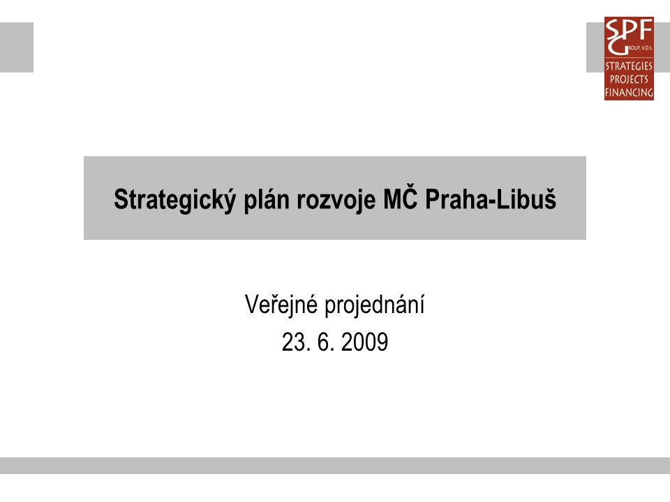 Strategický plán rozvoje MČ Praha-Libuš Veřejné projednání 23. 6. 2009