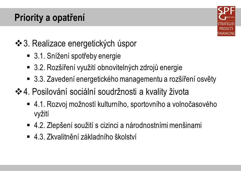 Priority a opatření  3. Realizace energetických úspor  3.1. Snížení spotřeby energie  3.2. Rozšíření využití obnovitelných zdrojů energie  3.3. Za