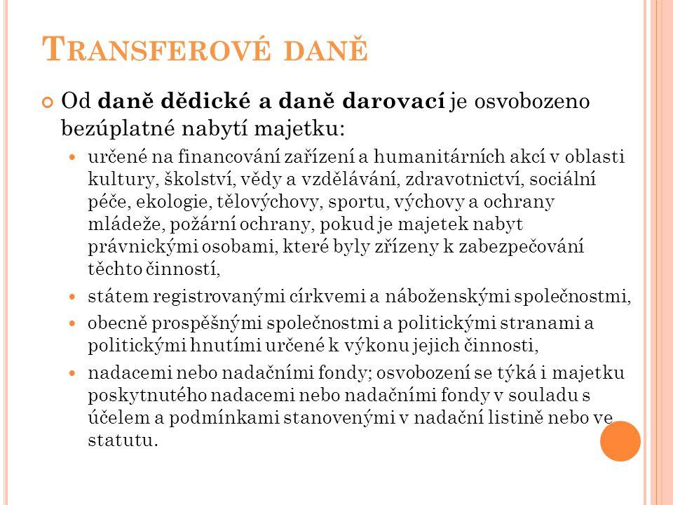 T RANSFEROVÉ DANĚ Od daně dědické a daně darovací je osvobozeno bezúplatné nabytí majetku: určené na financování zařízení a humanitárních akcí v oblas