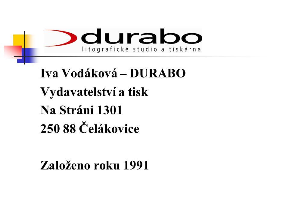 Iva Vodáková – DURABO Vydavatelství a tisk Na Stráni 1301 250 88 Čelákovice Založeno roku 1991
