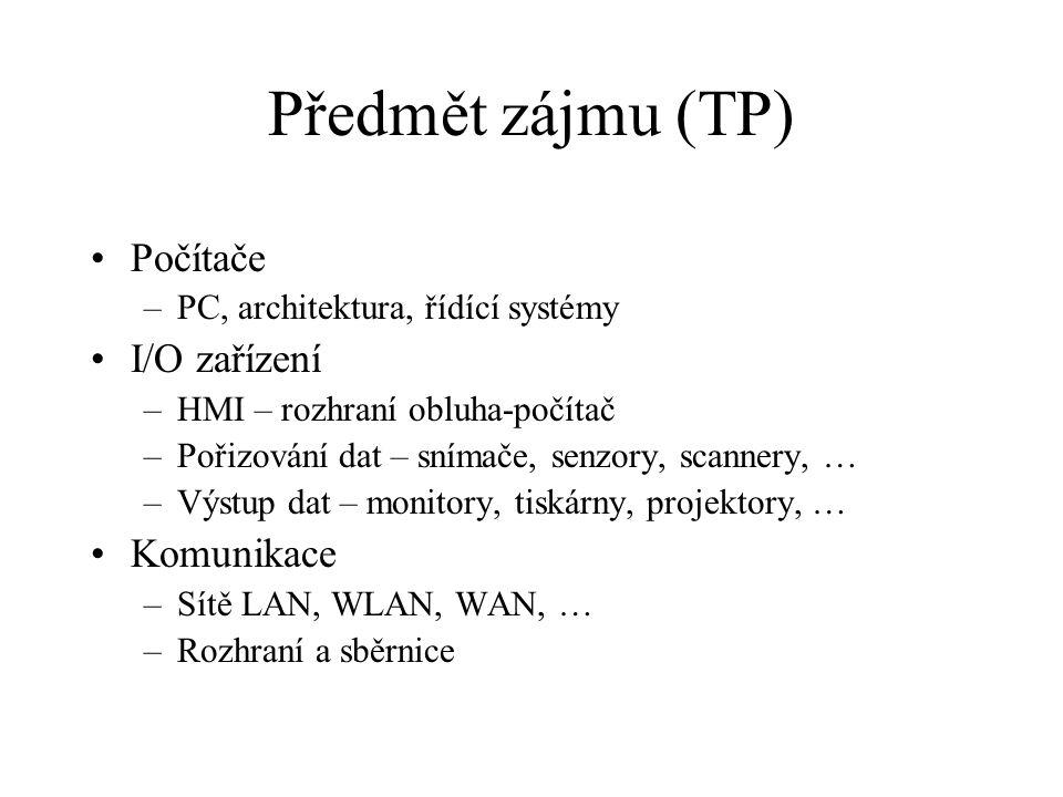 Předmět zájmu (TP) Počítače –PC, architektura, řídící systémy I/O zařízení –HMI – rozhraní obluha-počítač –Pořizování dat – snímače, senzory, scannery